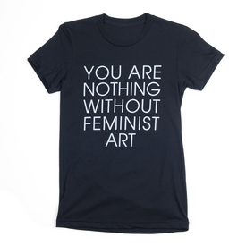You Are Nothing Without Feminist Art Women's T-Shirt