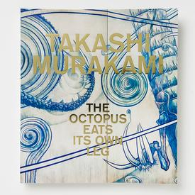 Takashi Murakami: The Octopus Eats Its Own Leg (Hardcover)