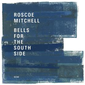 Roscoe Mitchell: Bells for the South Side CD