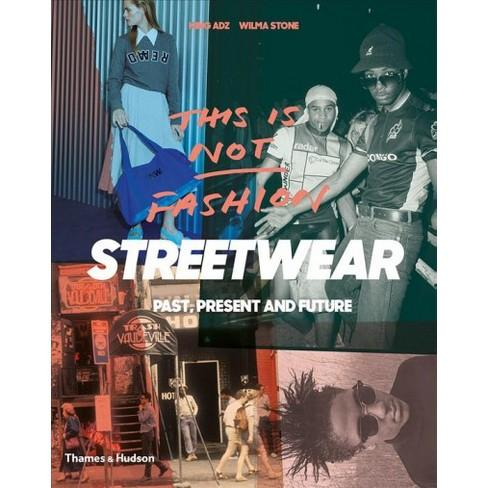 This Is Not Fashion : Streetwear Past, Present And Future