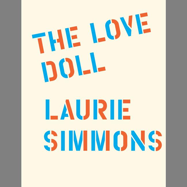 Laurie Simmons : The Love Doll