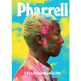 Pharrell: A Fish Doesn't Know It's Wet