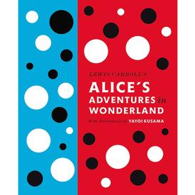 Alice`s Adventures in Wonderland Illustrated by Yayoi Kusama