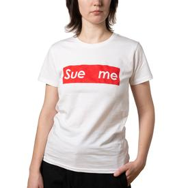 Sue Me Women`s T Shirt