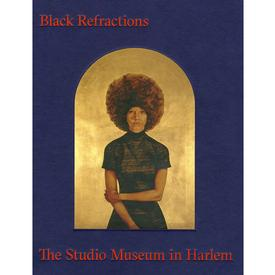 Black Refractions: Highlights from The Studio Museum in Harlem