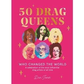 50 Drag Queens Who Changed the World