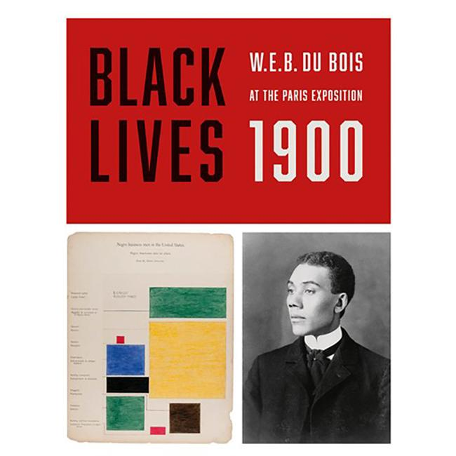 Black Lives 1900 : W.E.B.Du Bois At The Paris Exposition