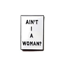 Ain't I a Woman? Pin