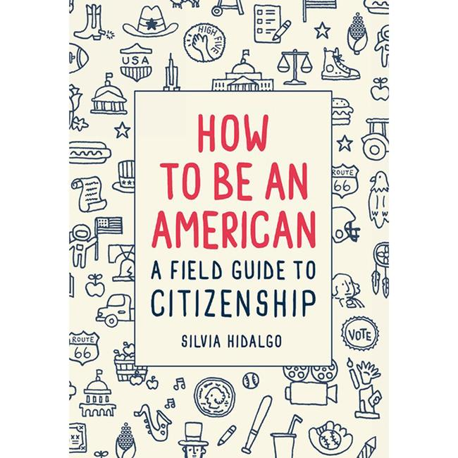 How To Be An American : A Field Guide To Citizenship