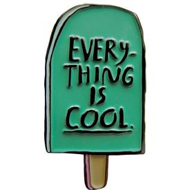 Everything is Cool Pin