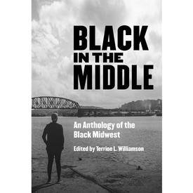 Black in the Middle: An Anthology of the Black Midwest