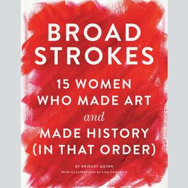 Broad Strokes: 15 Women Who Made Art and Made History