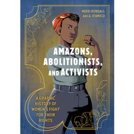 Amazons, Abolitionists, and Activists