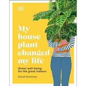 My Houseplant Changed My Life : Green Well- Being For The Great Indoors