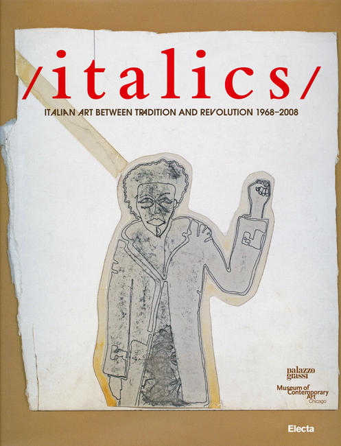 Italics : Italian Art Between Tradition And Revolution 1968- 2008